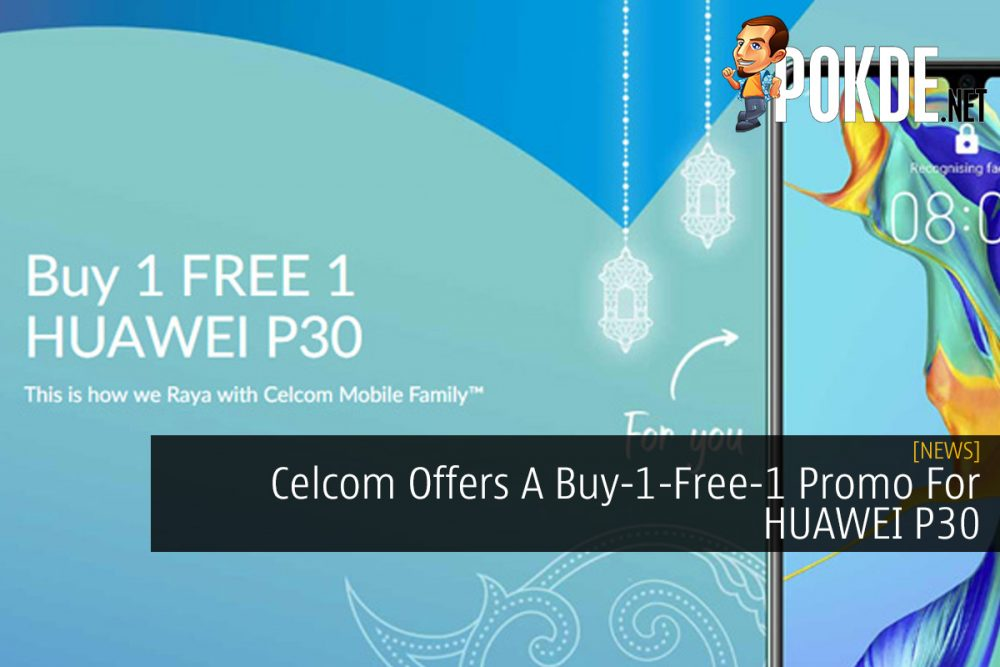 Celcom Offers A Buy-1-Free-1 Promo For HUAWEI P30 22
