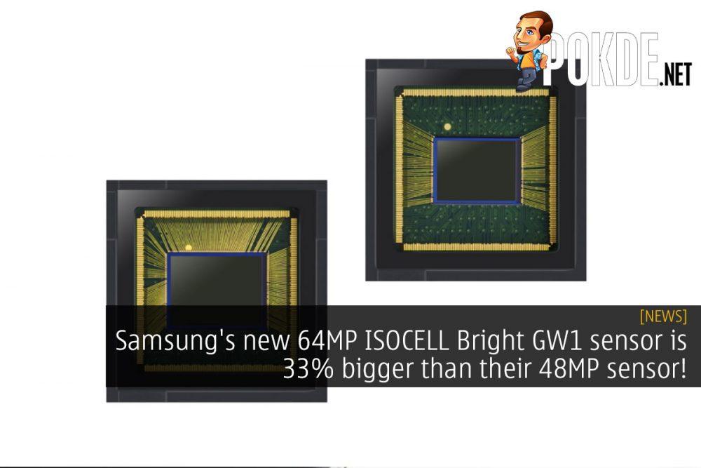 Samsung's new 64MP ISOCELL Bright GW1 sensor is 33% bigger than their 48MP sensor! 23