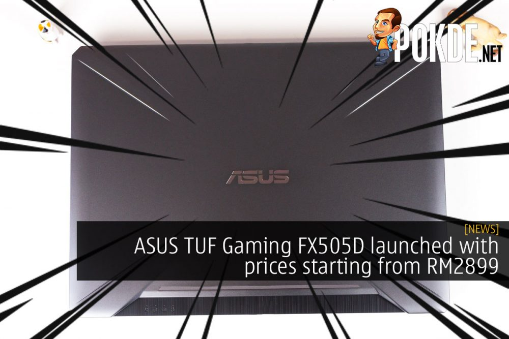ASUS TUF Gaming FX505D launched with prices starting from RM2899 21