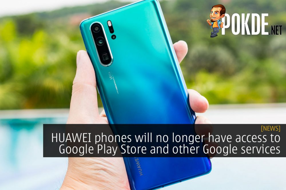 HUAWEI phones will no longer have access to Google Play Store and other Google services 22