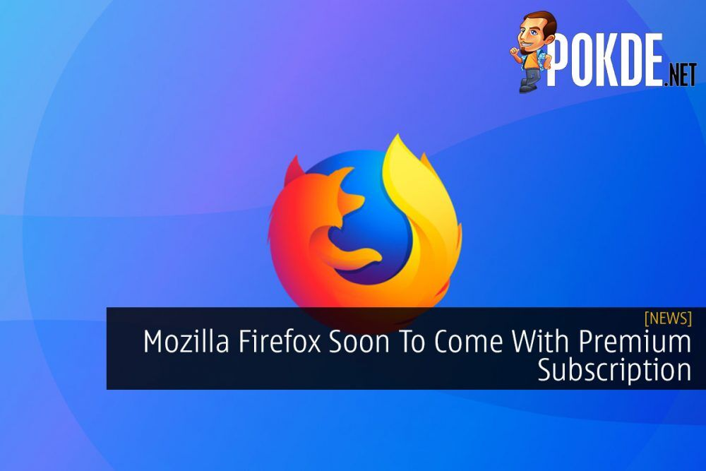 Mozilla Firefox Soon To Come With Premium Subscription 18