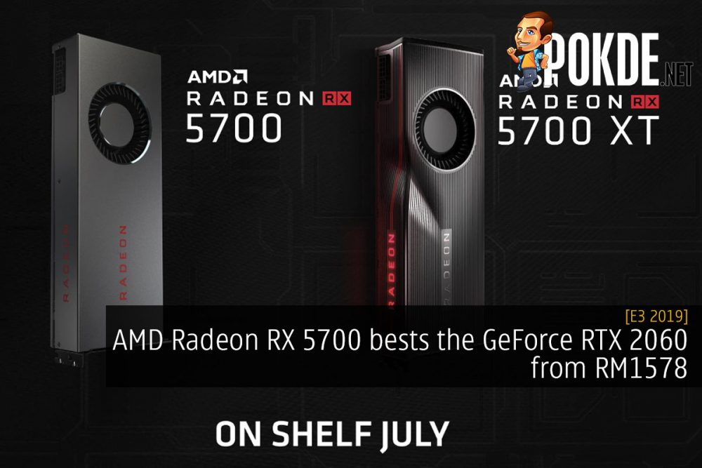 [E3 2019] AMD Radeon RX 5700 bests the GeForce RTX 2060 from RM1578 22