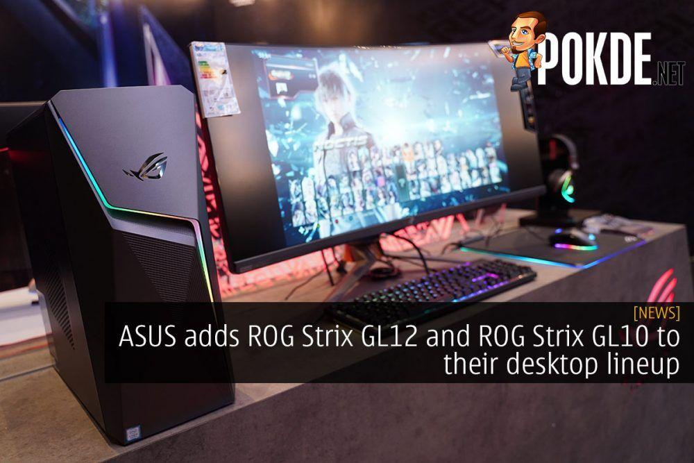 ASUS adds ROG Strix GL12 and ROG Strix GL10 to their desktop lineup 30