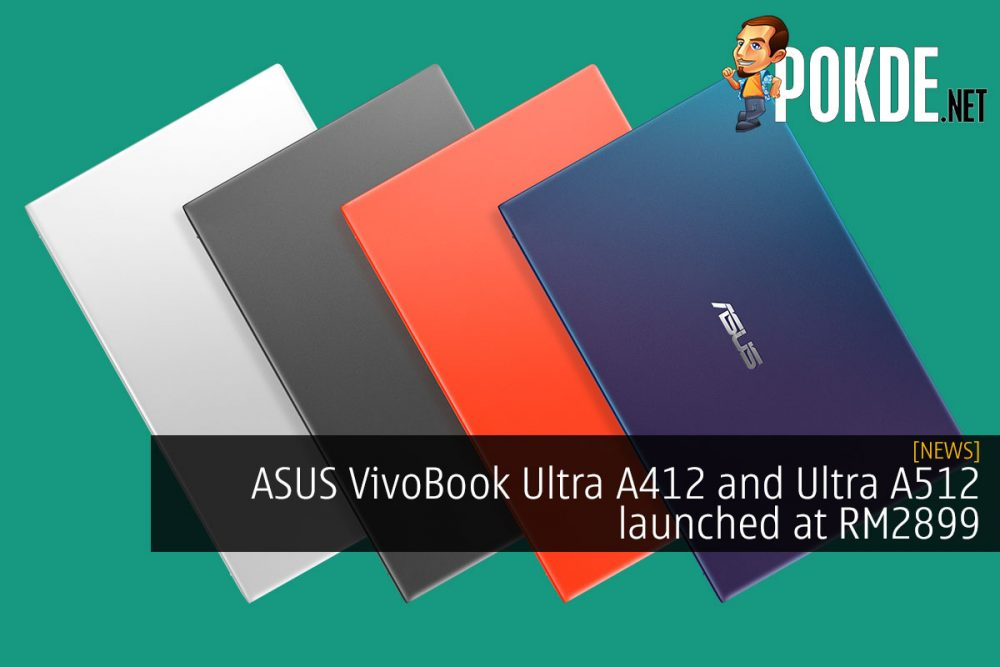 ASUS VivoBook Ultra A412 and Ultra A512 launched at RM2899 24