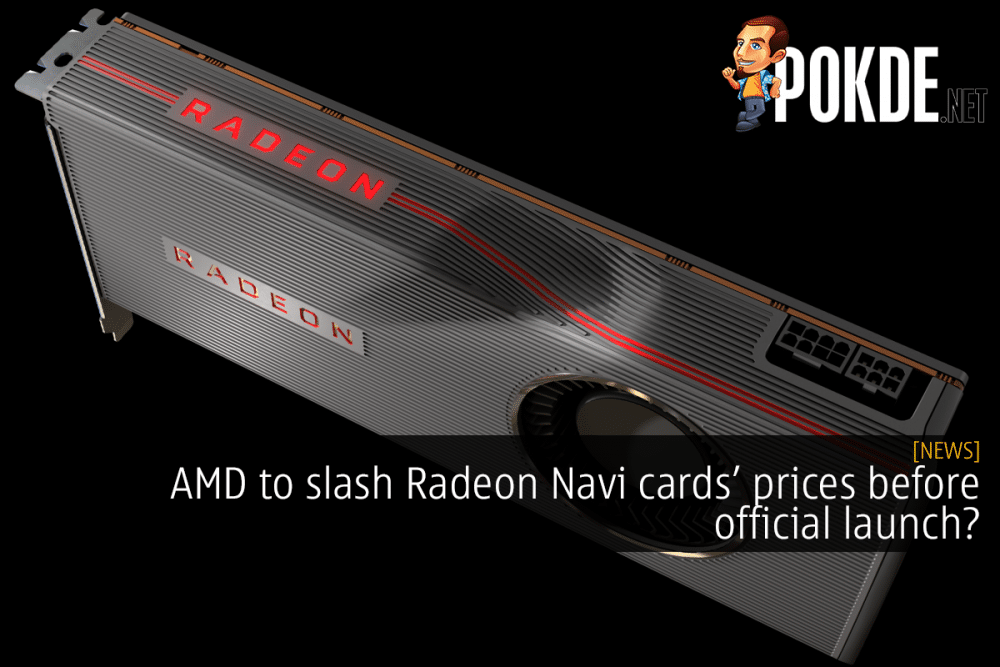 AMD Radeon Navi cards to see price slash before official launch? 18