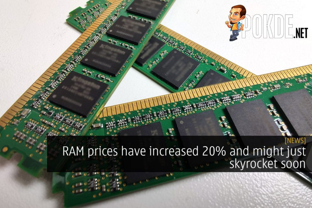 RAM prices have increased 20% and might just skyrocket soon 18