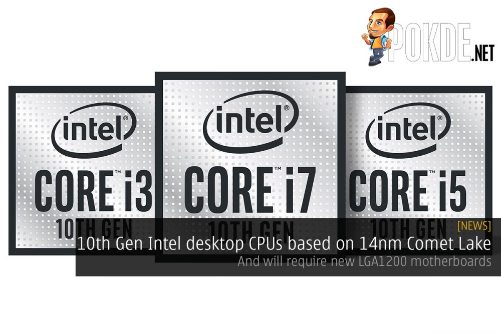 10th Gen Intel desktop CPUs based on 14nm Comet Lake — and will require new LGA1200 motherboards 26