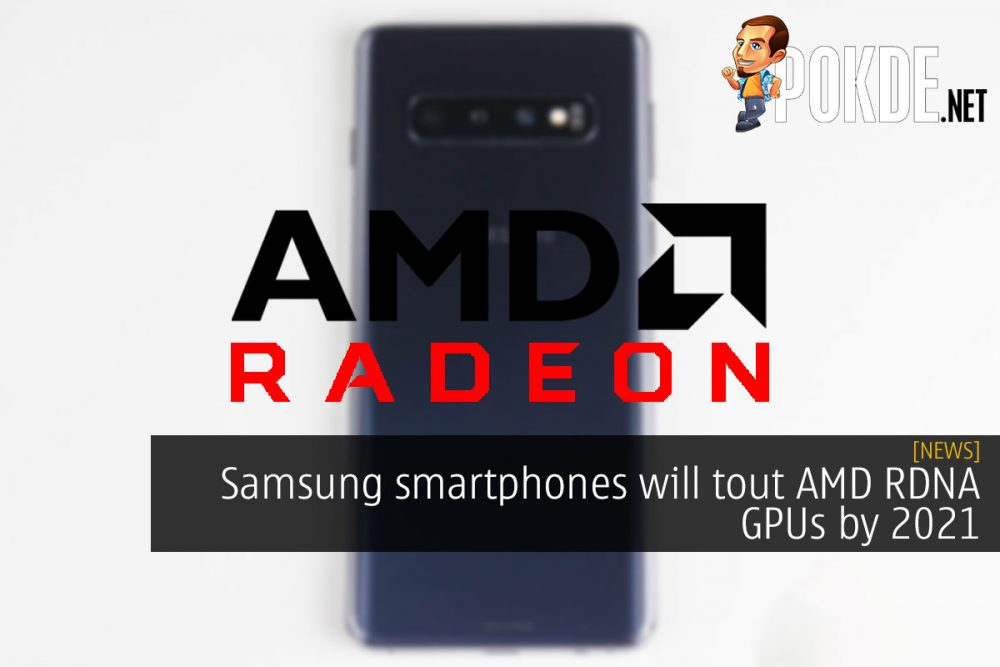 Samsung smartphones will tout AMD RDNA GPUs by 2021 21