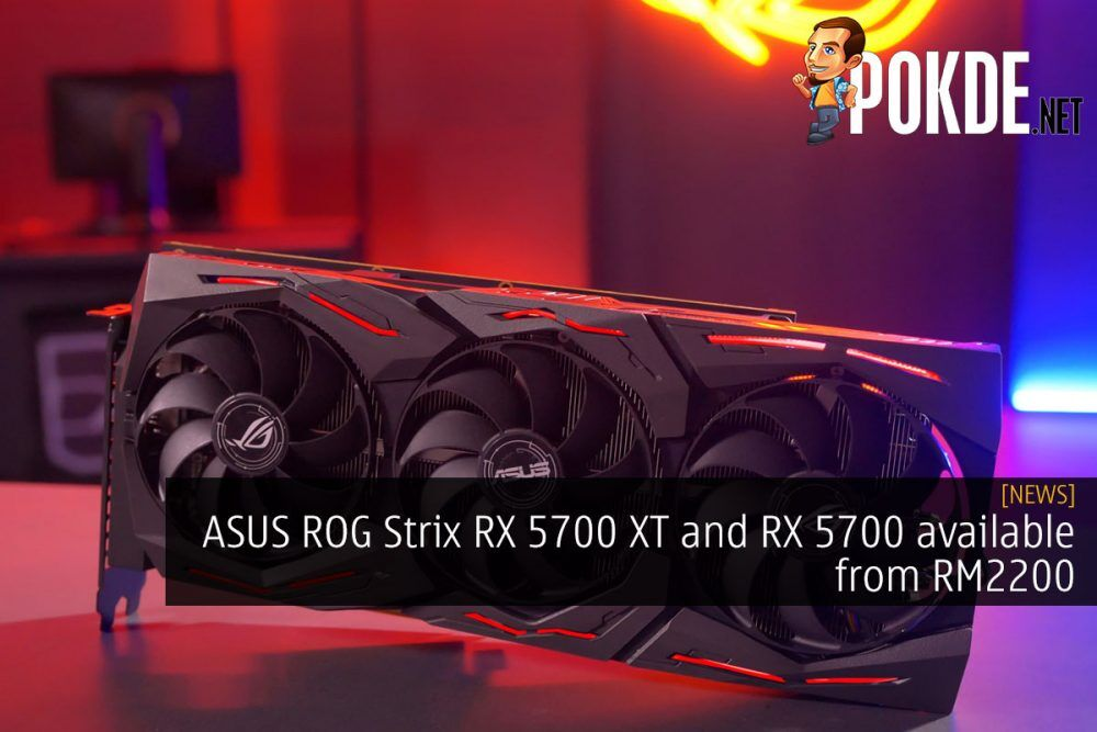 ASUS ROG Strix RX 5700 XT and RX 5700 available from RM2200 24