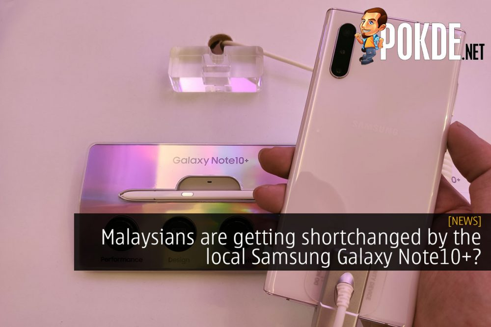 Malaysians are getting shortchanged by the local Samsung Galaxy Note10+? 23