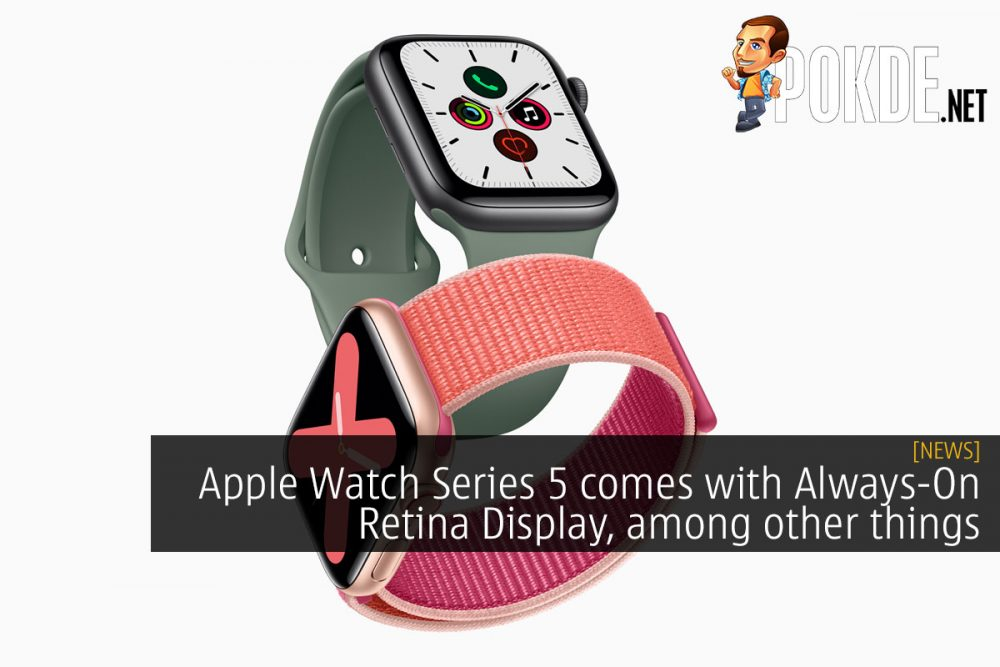 Apple Watch Series 5 comes with Always-On Retina Display, among other things 23