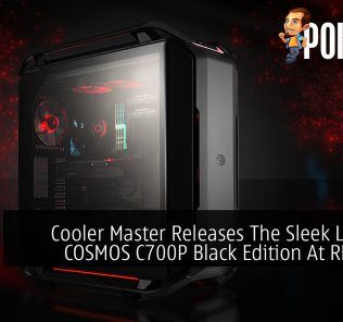 Cooler Master Releases The Sleek Looking COSMOS C700P Black Edition At RM1,329 33