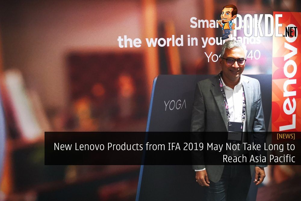 New Lenovo Products from IFA 2019 May Not Take Long to Reach Asia Pacific 23