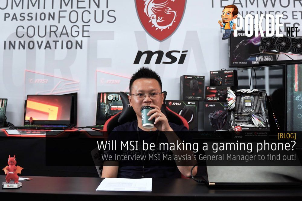 Will MSI be making a gaming phone? We interview MSI Malaysia's General Manager to find out! 19