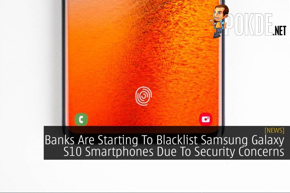 Banks Are Starting To Blacklist Samsung Galaxy S10 Smartphones Due To Security Concerns 20