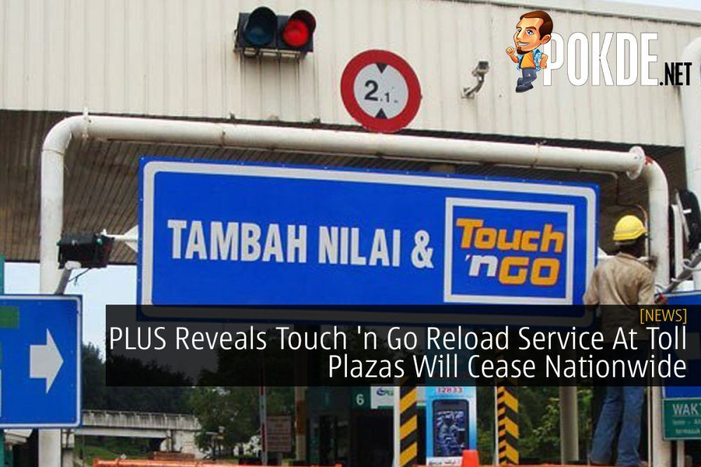 PLUS Reveals Touch 'n Go Reload Service At Toll Plazas Will Cease Nationwide 18