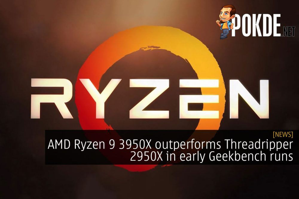 AMD Ryzen 9 3950X outperforms Threadripper 2950X in early Geekbench runs 21