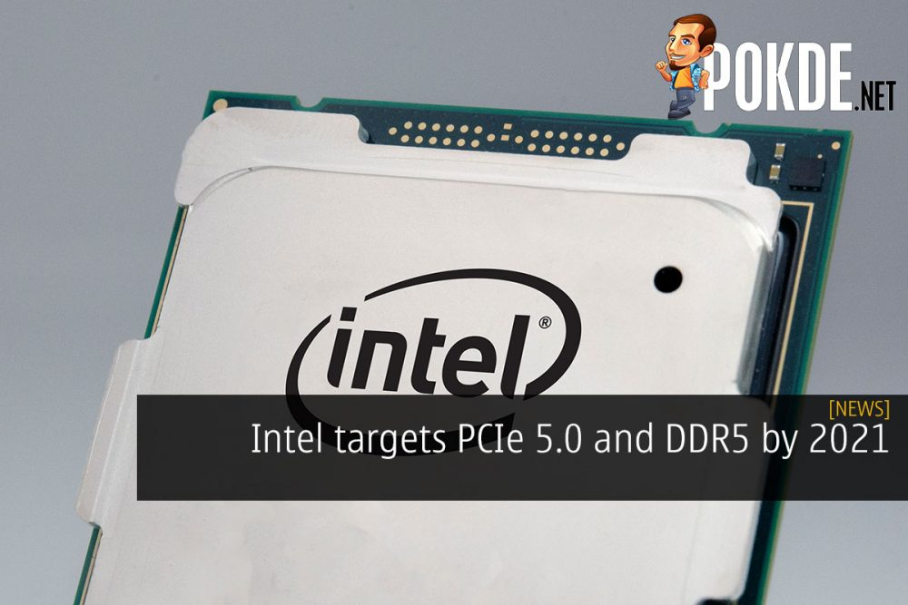 Intel targets PCIe 5.0 and DDR5 by 2021 20