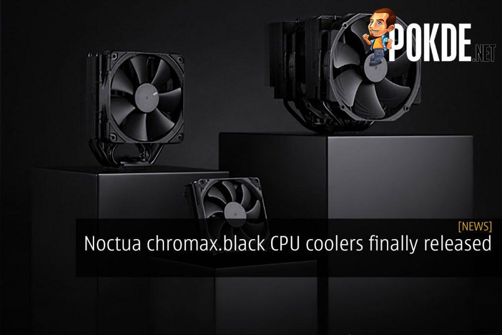 Noctua chromax.black CPU coolers finally released 22