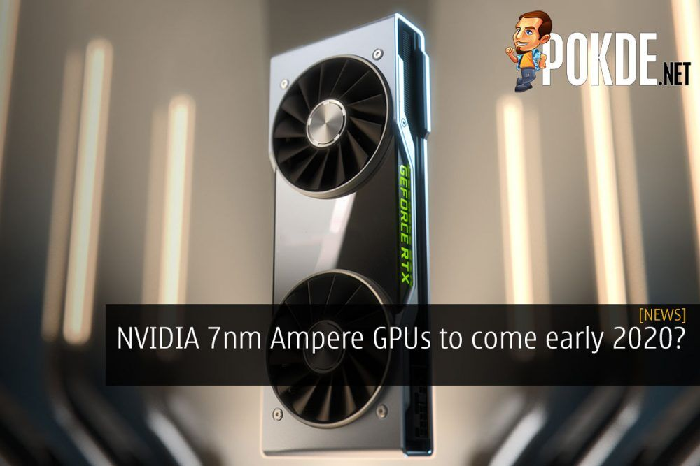 NVIDIA 7nm Ampere GPUs to come early 2020? 23