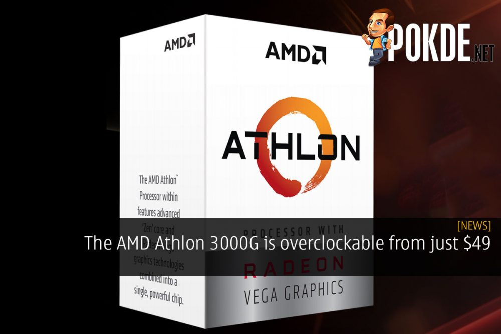 The AMD Athlon 3000G is overclockable from just $49 21