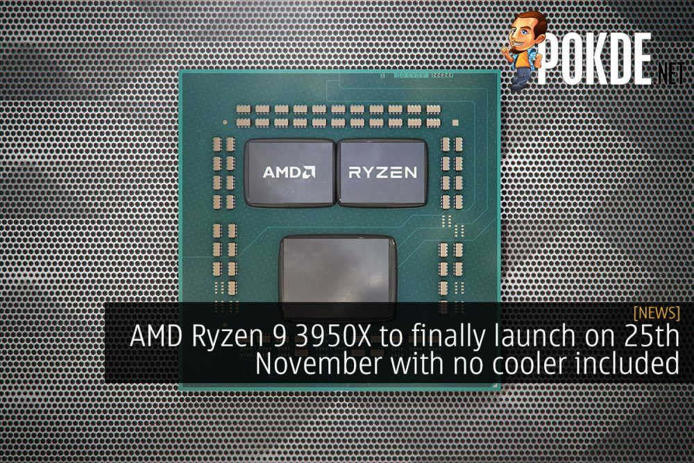 AMD Ryzen 9 3950X to finally launch on 25th November with no cooler included 22
