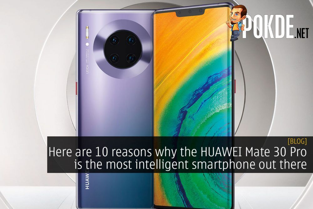 Here are 10 reasons why the HUAWEI Mate 30 Pro is the most intelligent smartphone out there 22