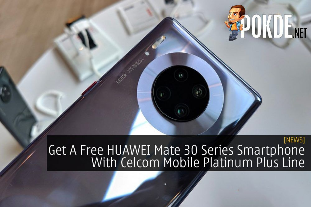Get A Free HUAWEI Mate 30 Series Smartphone With Celcom Mobile Platinum Plus Line 21