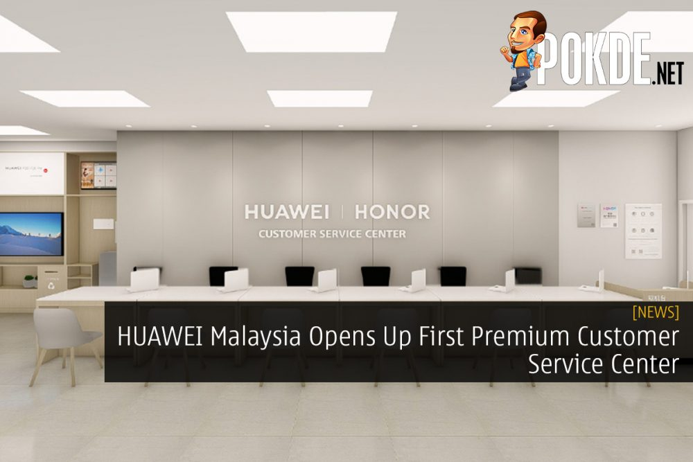 HUAWEI Malaysia Opens Up First Premium Customer Service Center 21