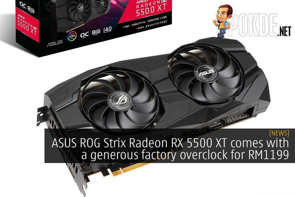 ASUS ROG Strix Radeon RX 5500 XT comes with a generous factory overclock for RM1199 18