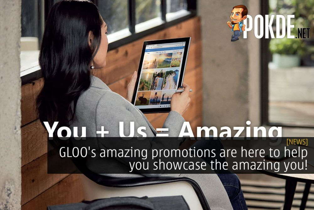 GLOO's amazing promotions are here to help you showcase the amazing you! 22