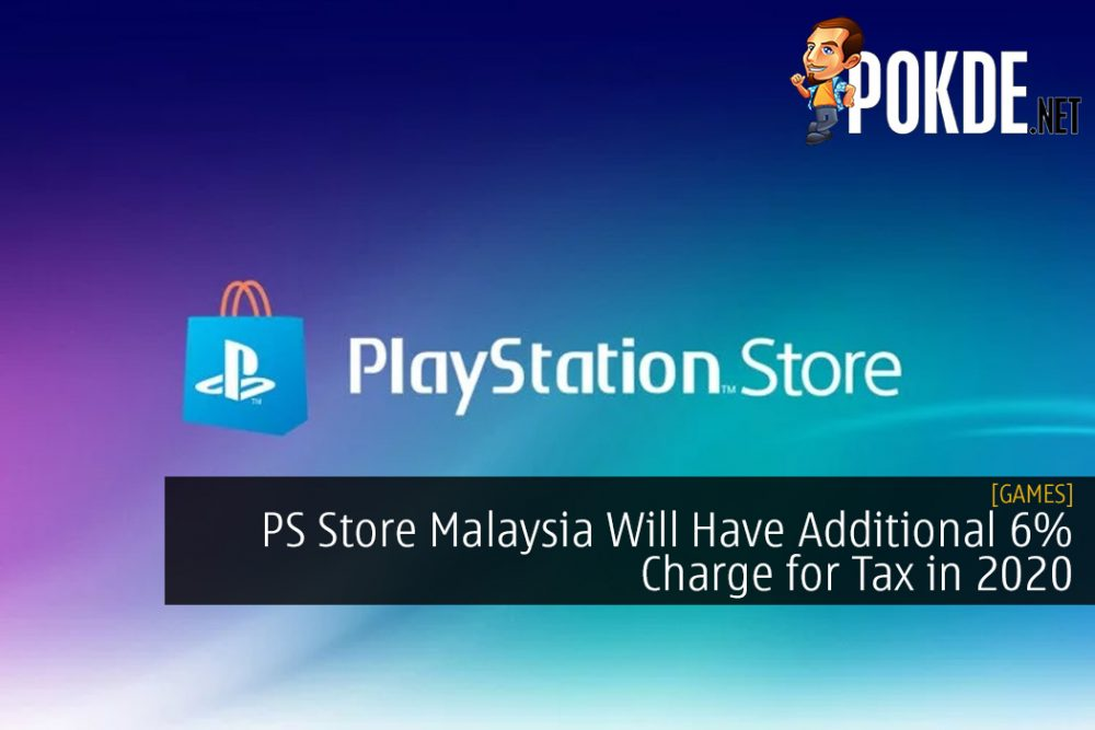 PS Store Malaysia Will Have Additional 6% Charge for Tax in 2020