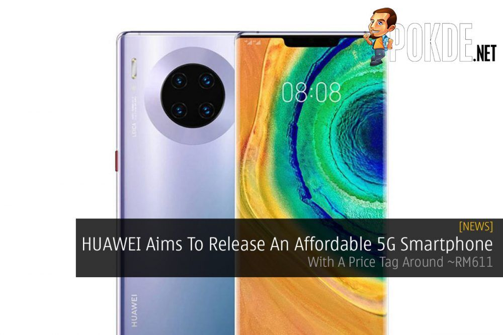 HUAWEI Aims To Release An Affordable 5G Smartphone — With A Price Tag Around ~RM611 22