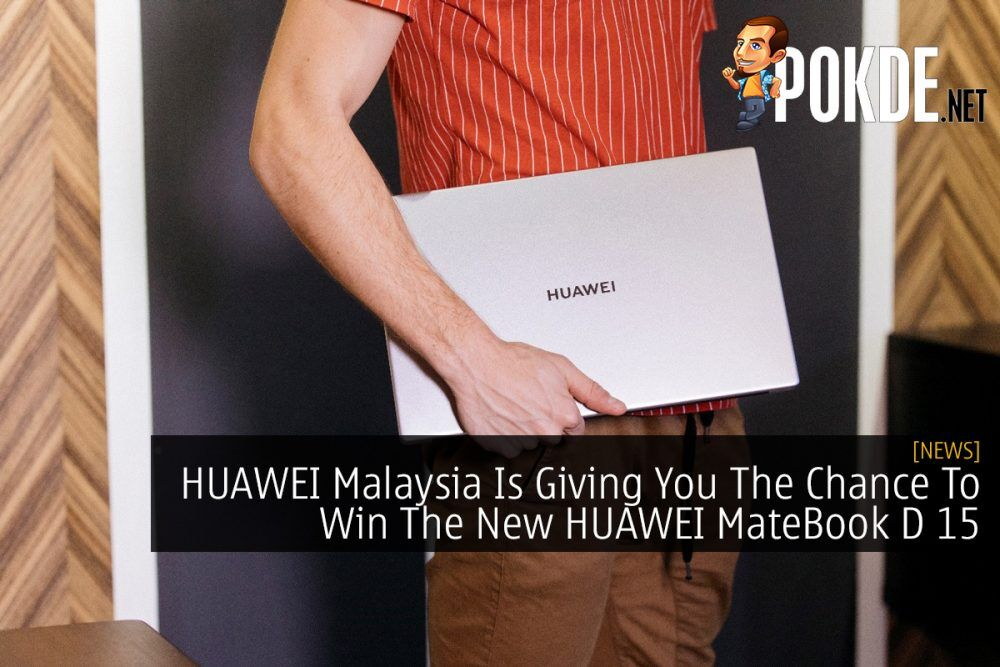 HUAWEI Malaysia Is Giving You The Chance To Win The New HUAWEI MateBook D 15 22