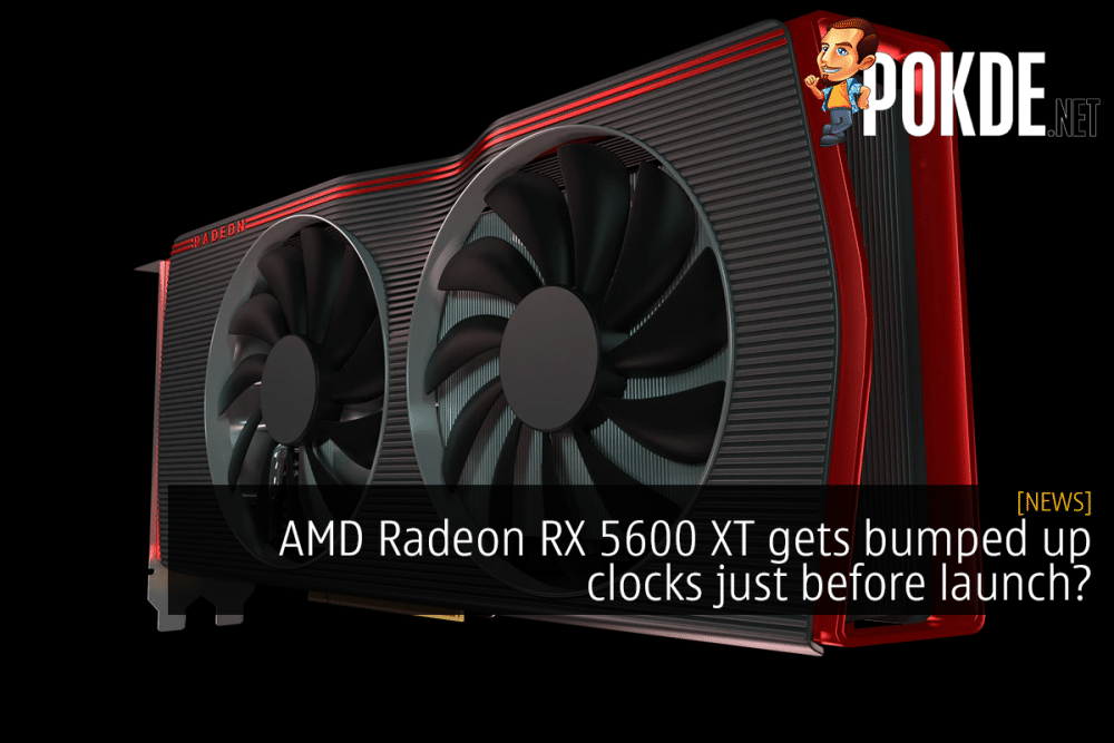 AMD Radeon RX 5600 XT gets bumped up clocks just before launch? 24