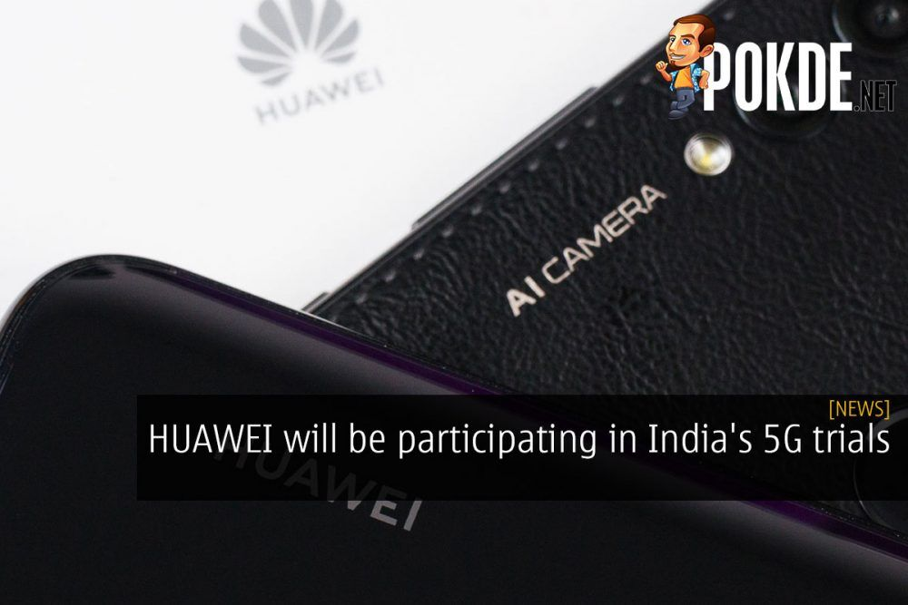 HUAWEI will be participating in India's 5G trials 21