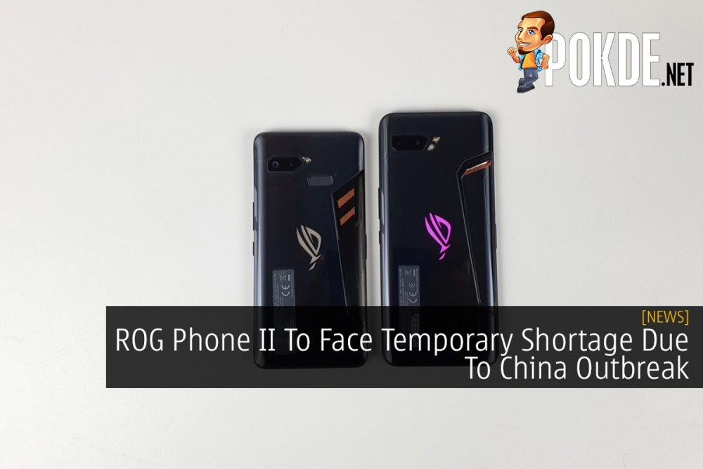 ROG Phone II To Face Temporary Shortage Due To China Outbreak 27