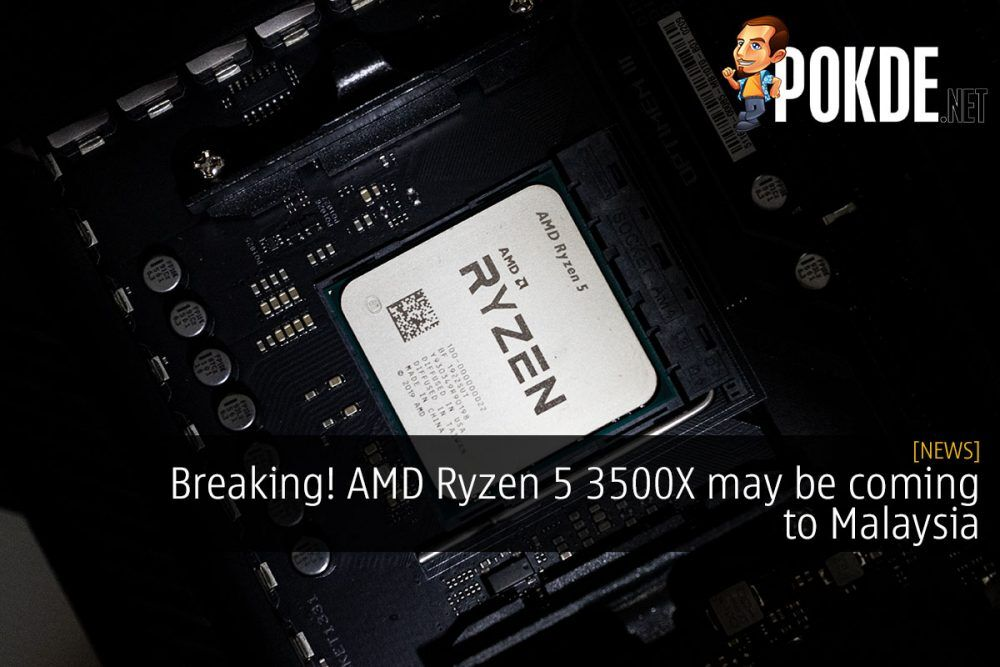 [CONFIRMED] Breaking! AMD Ryzen 5 3500X may be coming to Malaysia 21