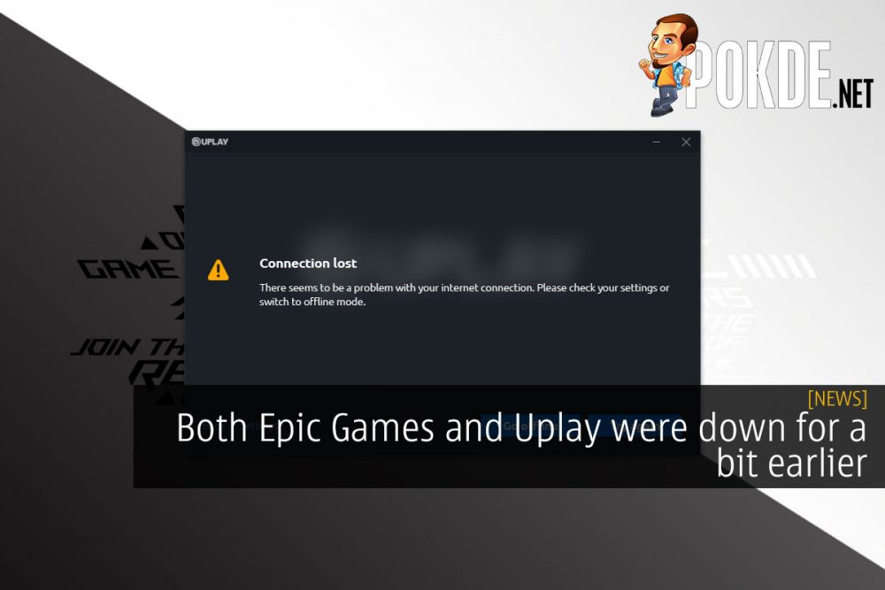 Both Epic Games and Uplay were down for a bit earlier 26