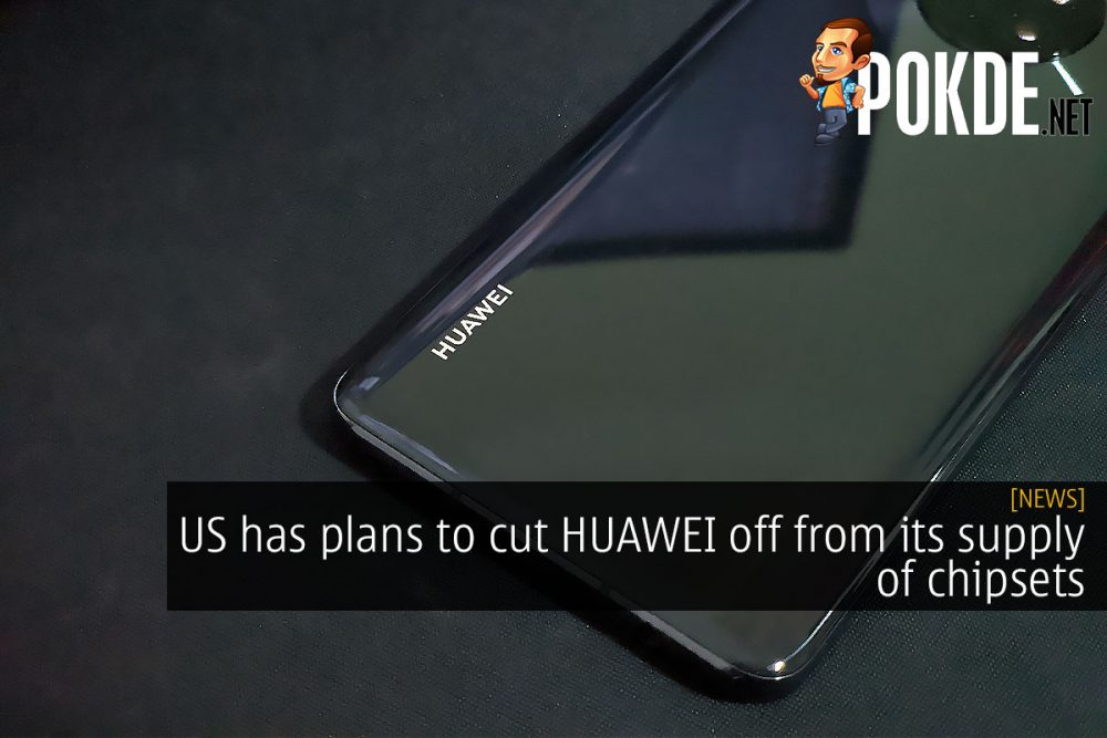US has plans to cut HUAWEI off from its supply of chipsets 22