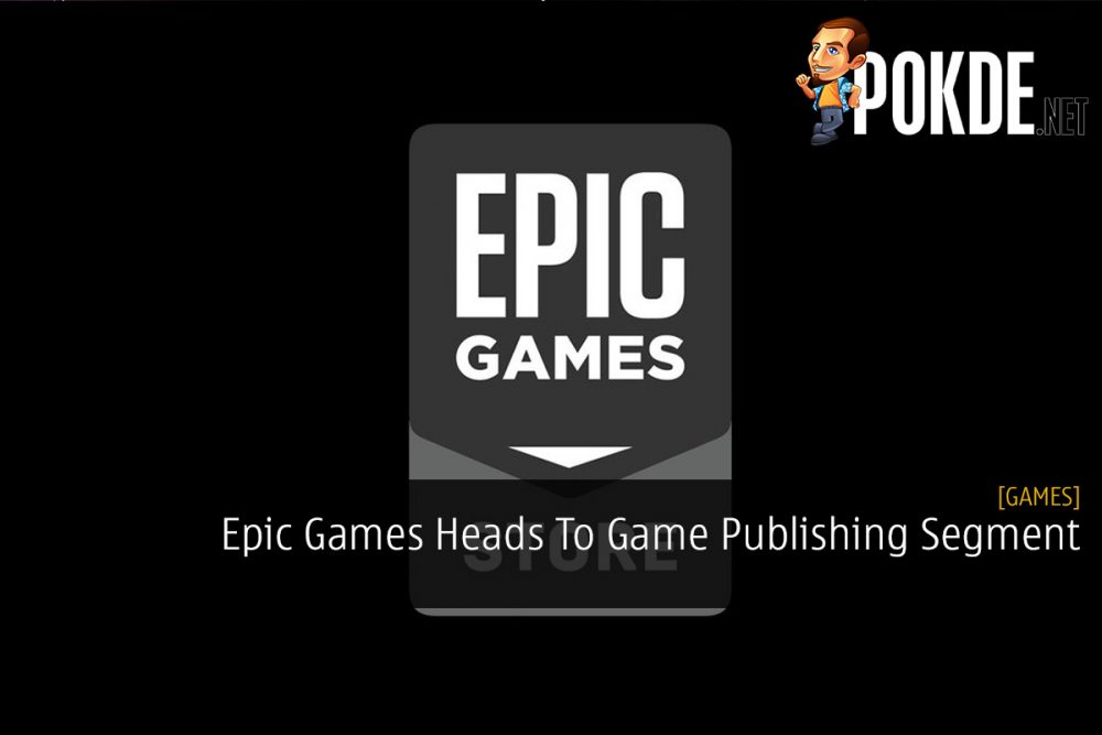 Epic Games Heads To Game Publishing Segment 20