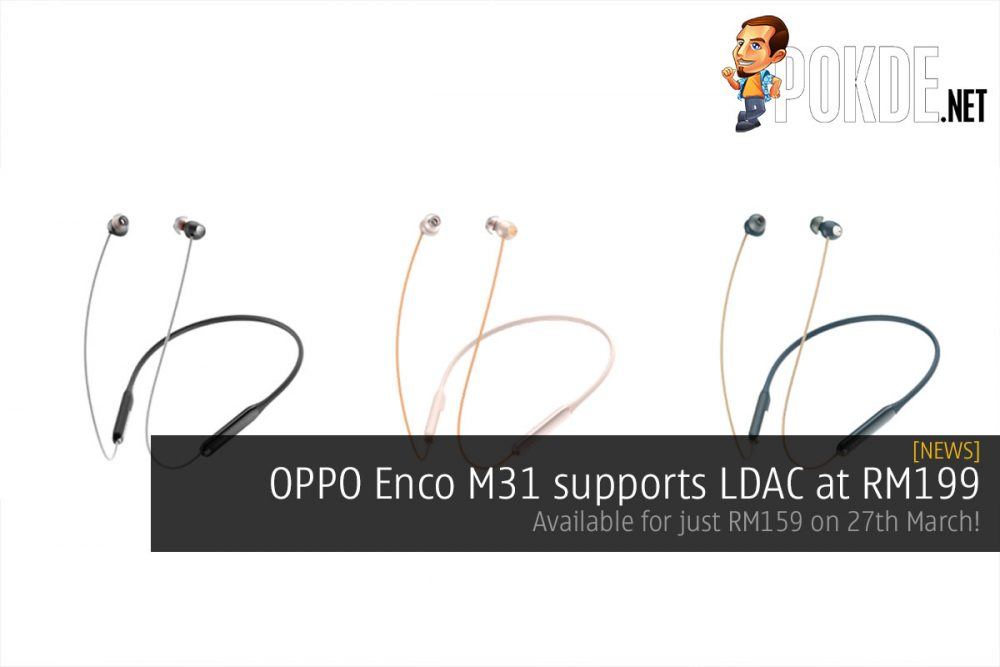 OPPO Enco M31 supports LDAC at RM199 — available for just RM159 on 27th March! 26