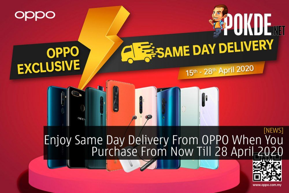 Enjoy Same Day Delivery From OPPO When You Purchase From Now Till 28 April 2020 21