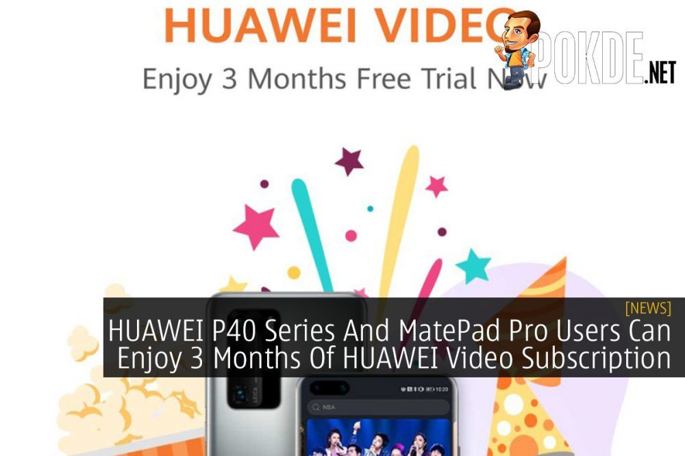 HUAWEI P40 Series And MatePad Pro Users Can Enjoy 3 Months Of HUAWEI Video Subscription 23