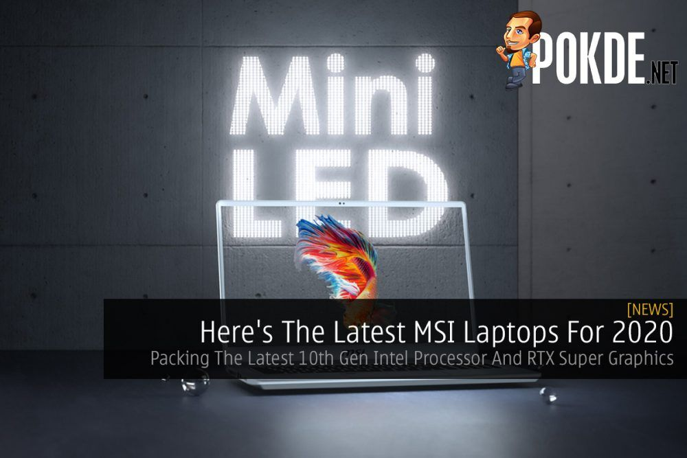 Here's The Latest MSI Laptops For 2020 — Packing The Latest 10th Gen Intel Processor And RTX Super Graphics 22
