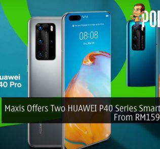 Maxis Offers Two HUAWEI P40 Series Smartphones From RM159/month 21