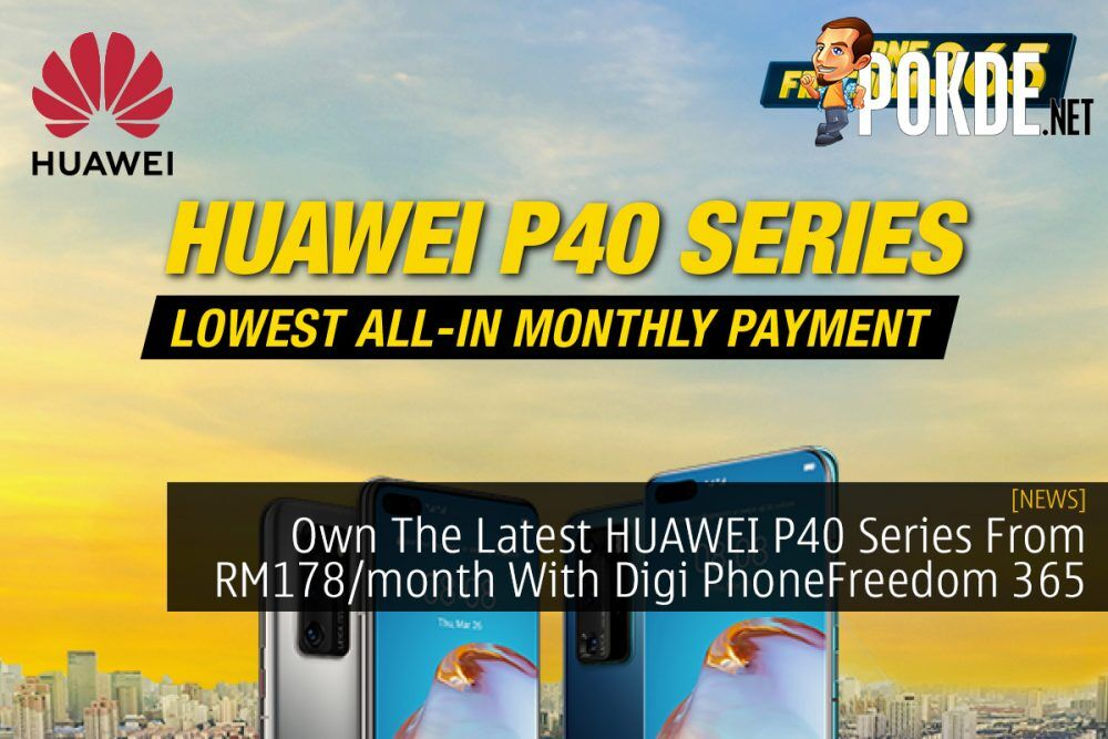 Own The Latest HUAWEI P40 Series From RM178/month With Digi PhoneFreedom 365 22