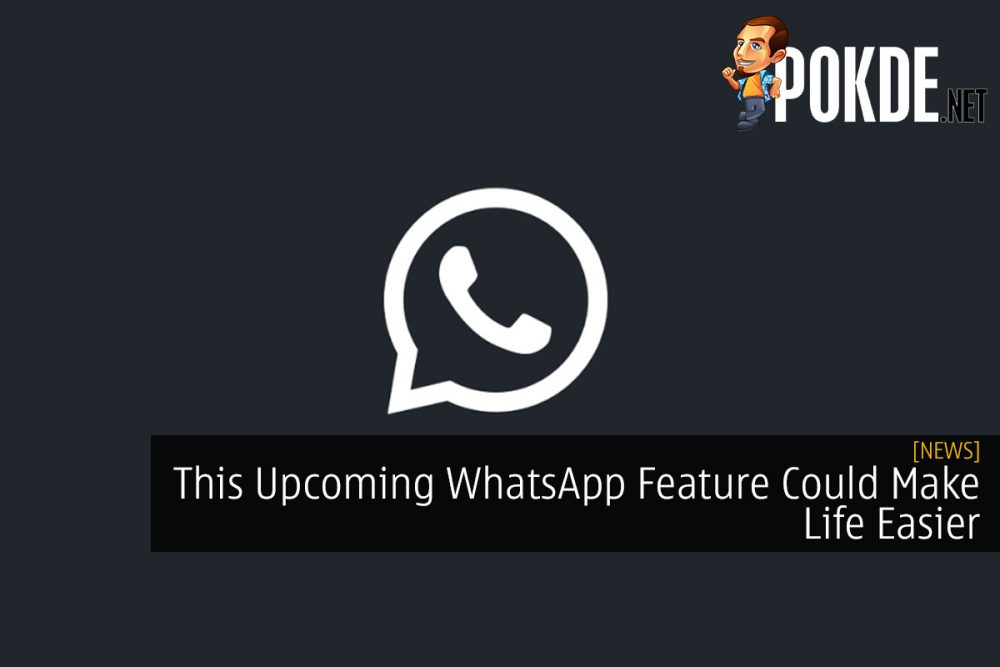 This Upcoming WhatsApp Feature Could Make Life Easier 20