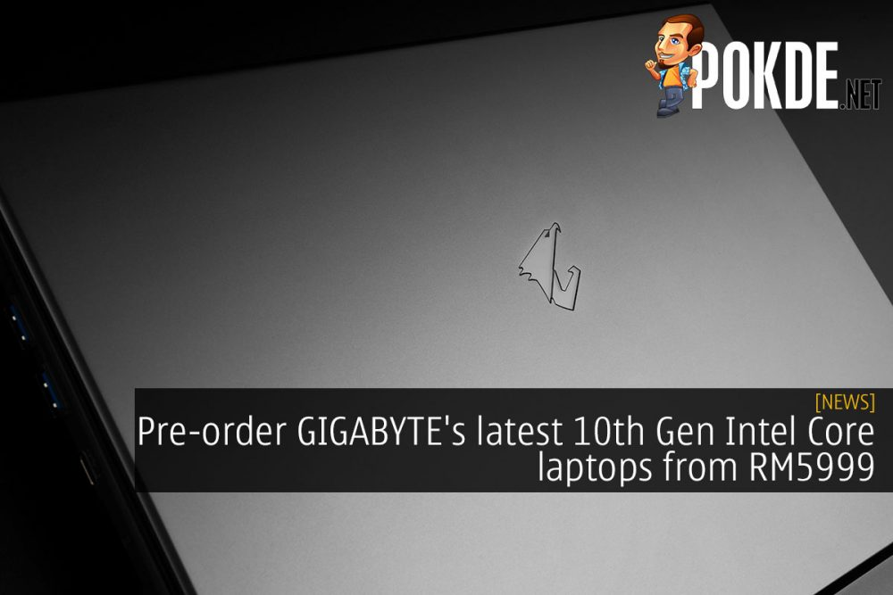 Pre-order GIGABYTE's latest 10th Gen Intel Core laptops from RM5999 24