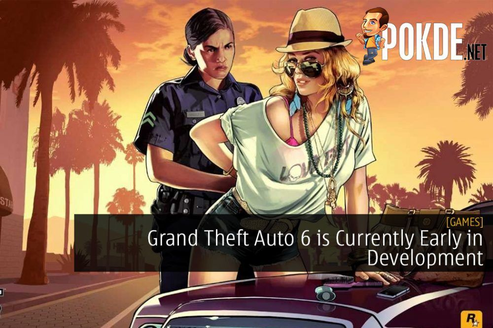 Grand Theft Auto 6 is Currently Early in Development